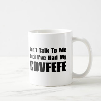 Don't Talk To Me Until I've Had My Covfefe | Funny Coffee Mug
