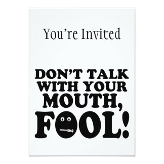 Don't Talk With Your Mouth Fool 13 Cm X 18 Cm Invitation Card