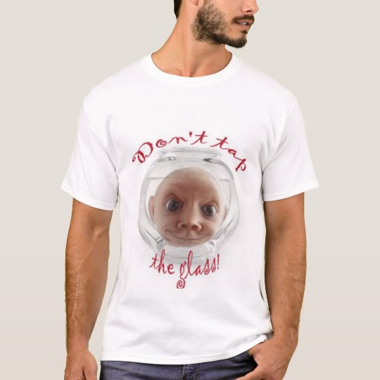 Don't Tap the Glass T-Shirt