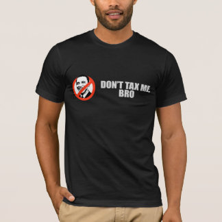DONT TAX ME BRO 2 T-shirt