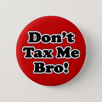 Don't Tax Me Bro, Black and White 6 Cm Round Badge