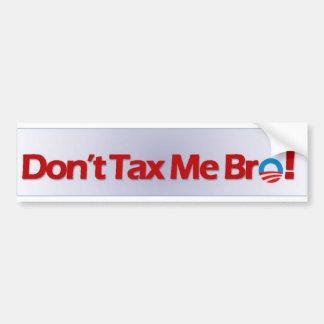 Don't Tax Me Bro! Bumper Sticker