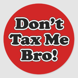 Don't Tax Me Bro, humorous Anti-tax Round Sticker