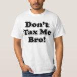 Don't Tax Me Bro T-Shirt