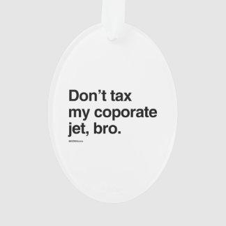 Don't tax my corporate jet, bro