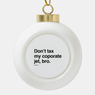 Don't tax my corporate jet, bro ceramic ball decoration