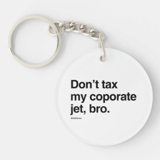 Don't tax my corporate jet, bro Double-Sided round acrylic key ring
