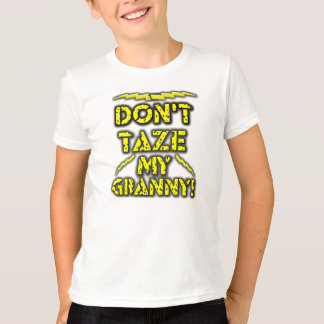 Don't Taze My Granny! T-Shirt