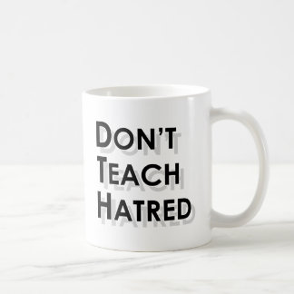 Don't Teach Hatred Coffee Mug