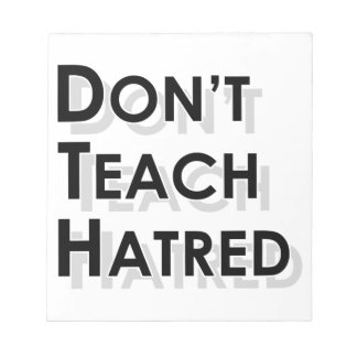 Don't Teach Hatred Memo Notepads