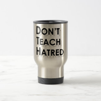 Don't Teach Hatred Stainless Steel Travel Mug