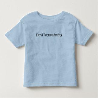 Don't Tease Me Bro! Toddler T-Shirt