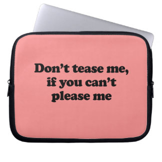 DON'T TEASE ME IF YOU CAN'T PLEASE ME COMPUTER SLEEVES