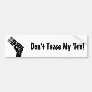 Don't Tease My Fro! Bumper Sticker