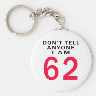 Don't Tell Anyone I Am 62 Key Chain