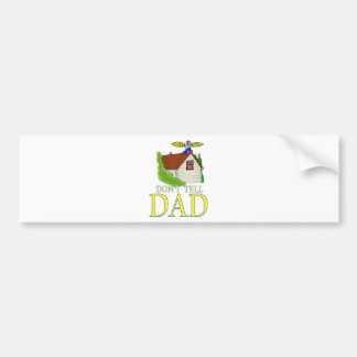 Don't tell DAD flying Bumper Sticker