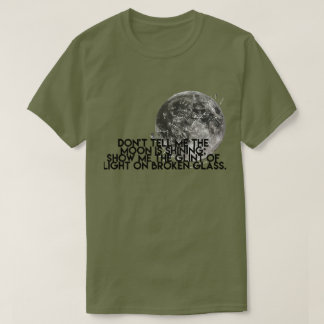 Don't Tell Me The Moon Is Shining T-Shirt