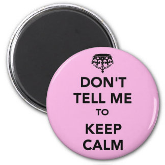 Don't tell me to Keep Calm 6 Cm Round Magnet