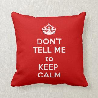 Don't Tell Me to Keep Calm Cushion