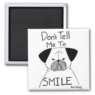 Don't Tell Me To Smile Square Magnet