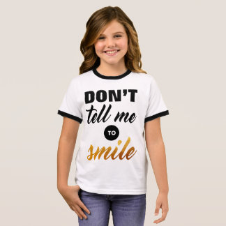 Don't tell me to Smile Ringer T-Shirt