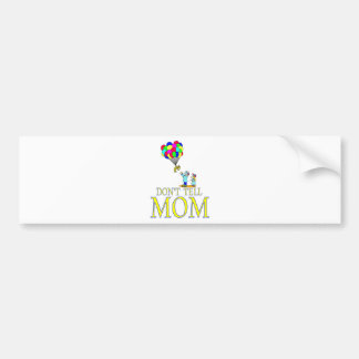 Don't tell MOM balloon Bumper Sticker