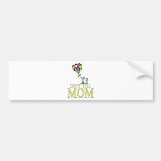 Don't tell MOM balloon Car Bumper Sticker