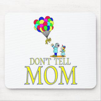Don't tell MOM balloon Mousepads