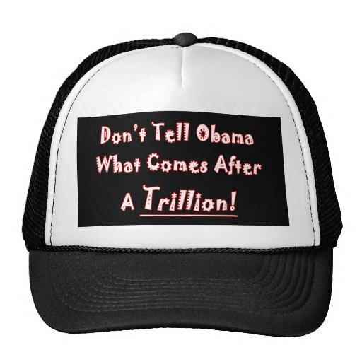 Don't Tell Obama What Comes After A Trillion! Hats