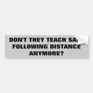 Don't They Teach Safe Following Distance Anymore? Bumper Sticker