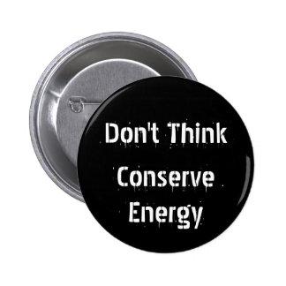 Don't Think, Conserve Energy 6 Cm Round Badge