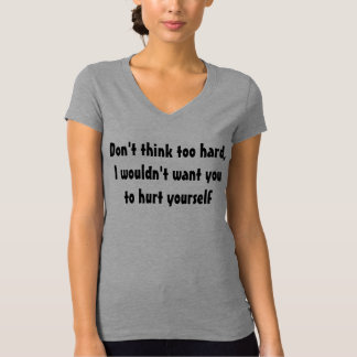 Don't think too hard T-Shirt