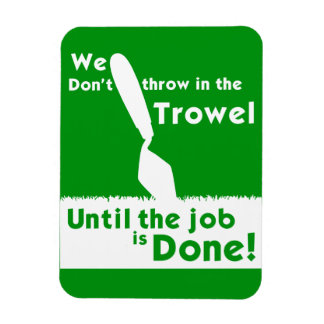 Don't throw in the trowel Fridge Magnet