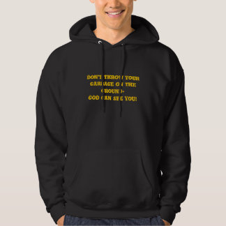 Don't throw your garbage on the ground-GOD can ... Hoodie