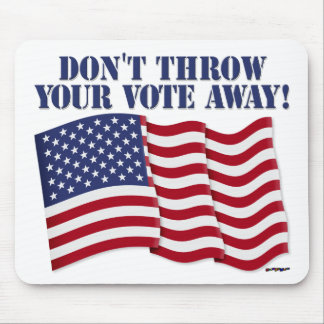 DON'T THROW YOUR VOTE AWAY! MOUSE PAD