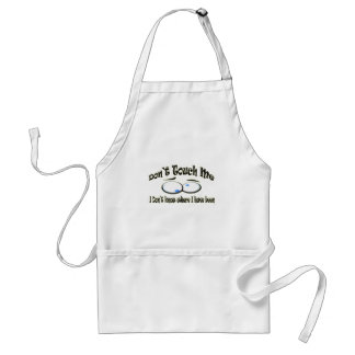 Don't Touch Me - I Don't Know Where I Have Been Adult Apron