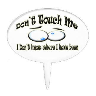 Don't Touch Me - I Don't Know Where I Have Been Cake Toppers