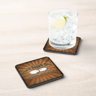 Don't Touch Me - I Don't Know Where I Have Been Beverage Coasters
