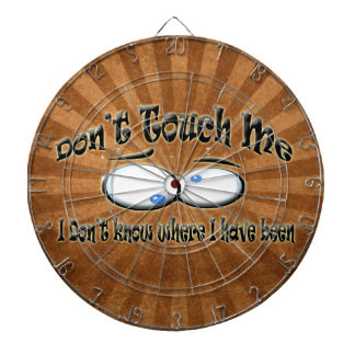 Don't Touch Me - I Don't Know Where I Have Been Dartboards