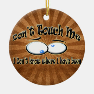 Don't Touch Me - I Don't Know Where I Have Been Double-Sided Ceramic Round Christmas Ornament