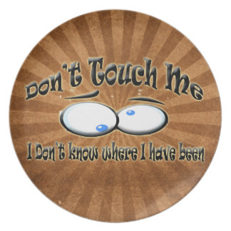 Don't Touch Me - I Don't Know Where I Have Been Party Plates
