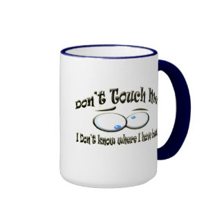 Don't Touch Me - I Don't Know Where I Have Been Ringer Mug