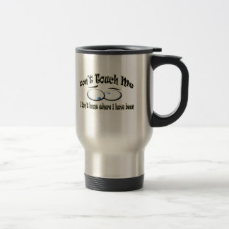 Don't Touch Me - I Don't Know Where I Have Been Stainless Steel Travel Mug