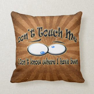Don't Touch Me - I Don't Know Where I Have Been Throw Cushion