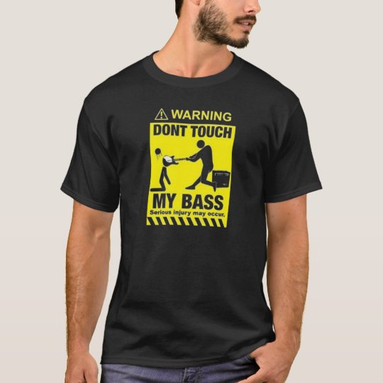 Don't touch my bass T-Shirt