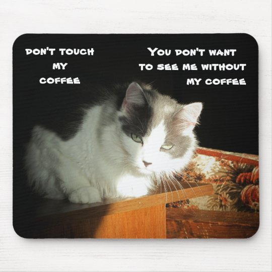 Don't touch my coffee Cat Meme Mouse Mat