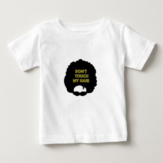 Dont' touch my hair baby T-Shirt
