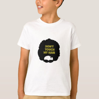 Dont' touch my hair tee shirt