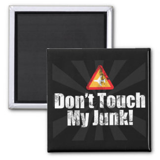 Don't Touch My Junk Funny Airport TSA Security Square Magnet