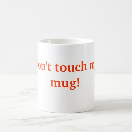 Don't touch my mug! coffee mug